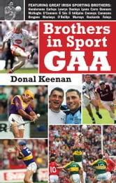 Brothers in Sport GAA: GAA Family Dynasties ebook by Donal Keenan