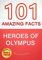 Heroes of Olympus - 101 Amazing Facts You Didn't Know ebook by G Whiz
