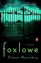 Foxlowe - A Novel Ebook di Eleanor Wasserberg