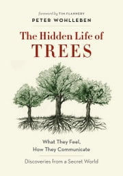 The Hidden Life of Trees - What They Feel, How They Communicate—Discoveries from A Secret World ebook by Peter Wohlleben