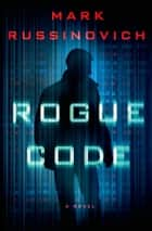 Rogue Code - A Jeff Aiken Novel ebook by Mark Russinovich