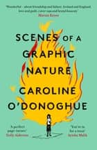 Scenes of a Graphic Nature - 'A perfect page-turner ... I loved it' - Dolly Alderton ebook by Caroline O'Donoghue