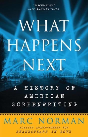 What Happens Next - A History of American Screenwriting ebook by Marc Norman