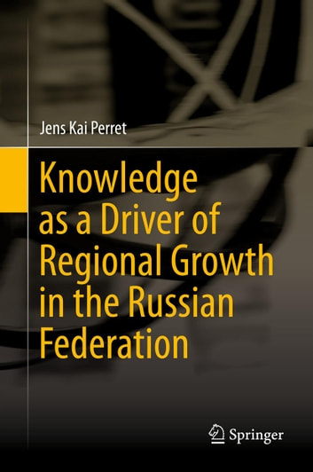 knowledge as a driver of regional growth in the russian federation perret jens kai