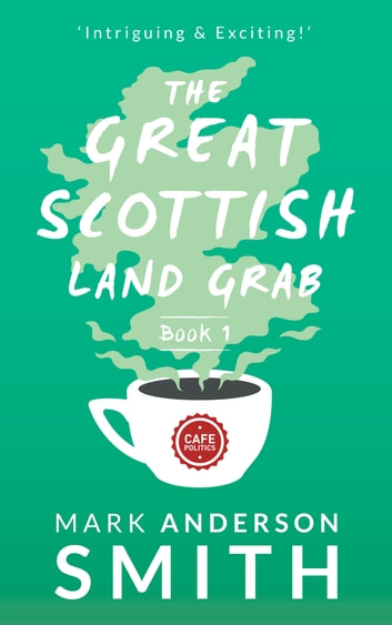 The Great Scottish Land Grab Book 1 ebook by Mark Anderson Smith