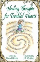 Healing Thoughts for Troubled Hearts ebook by Daniel Grippo, R. W. Alley