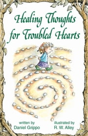 Healing Thoughts for Troubled Hearts ebook by Daniel Grippo,R. W. Alley