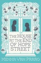 The House at the End of Hope Street - The magical escapist read ebook by Menna van Praag