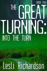 The Great Turning: Into the Turn - The Great Turning, #2 ebook by Lesli Richardson