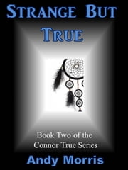 Strange But True: Book Two of the Connor True Series ebook by Andy Morris