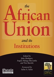 The African Union and Its Institutions ebook by John Akokpari,Angela Ndinga-Muvumba,Tim Murithi,Salim A. Salim
