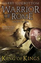 Warrior of Rome II: King of Kings - King of Kings ebook by Harry Sidebottom