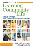 Bringing Your Learning Community to Life ebook by Dr. Stephen S. Kaagan,Linda L. Headley