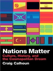 Nations Matter - Culture, History and the Cosmopolitan Dream ebook by Craig Calhoun