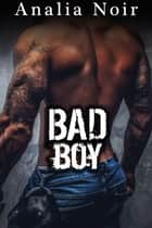 BAD BOY ebook by Analia Noir