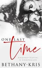 One Last Time - Andino + Haven, #3 ebook by Bethany-Kris