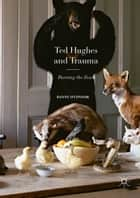 Ted Hughes and Trauma - Burning the Foxes ebook by Danny O'Connor