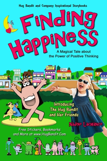 Finding Happiness: A Magical Tale About The Power Of Positive Thinking (for children) ebook by Nadine Lachance