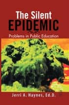 Silent Epidemic ebook by Ed. D. Jerri A. Haynes
