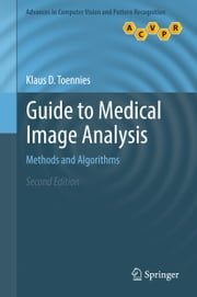 Guide to Medical Image Analysis - Methods and Algorithms ebook by Klaus D. Toennies