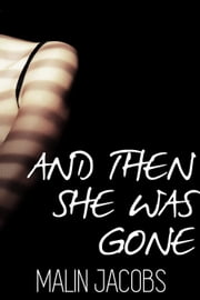 And Then She Was Gone ebook by Malin Jacobs