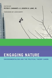 Engaging Nature - Environmentalism and the Political Theory Canon ebook by Peter F. Cannavò,John Barry,Joseph H. Lane