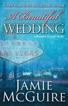 A Beautiful Wedding ebook by Jamie McGuire