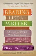 Reading Like a Writer ebook by Francine Prose