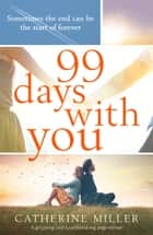 99 Days With You - A gripping and heartbreaking page turner ebook by Catherine Miller