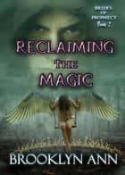 Reclaiming the Magic - Brides of Prophecy, #7 ebook by Brooklyn Ann