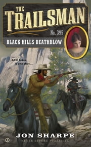 The Trailsman #395 - Black Hills Deathblow ebook by Jon Sharpe