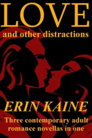LOVE and Other Distractions: Three contemporary adult romance novellas ebook by Erin Kaine
