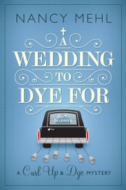 A Wedding to Dye For - A Curl Up and Dye Mystery - Book 3 ebook by Nancy Mehl