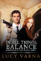 In All Things, Balance ebook by Lucy Varna