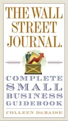 The Wall Street Journal. Complete Small Business Guidebook 電子書籍 by Colleen DeBaise
