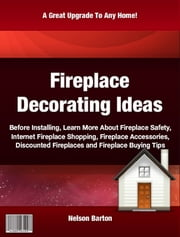 Fireplace Decorating Ideas ebook by Nelson Barton