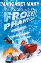 The Riddle of the Frozen Phantom ebook by Margaret Mahy