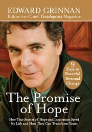 The Promise of Hope: How True Stories of Hope and Inspiration Saved My Life and How They Can Transform Yours ebook by Edward Grinnan