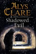 Shadowed Evil, A - A Medieval Mystery eBook by Alys Clare