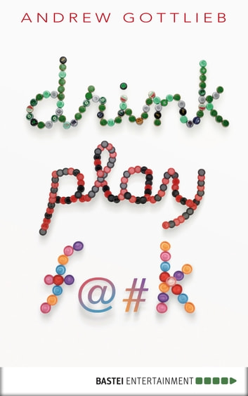 Drink, Play, F@#k - Roman ebook by Andrew Gottlieb