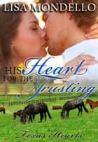 His Heart for the Trusting ebook by Lisa Mondello