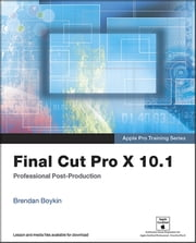 Apple Pro Training Series - Final Cut Pro X 10.1: Professional Post-Production ebook by Brendan Boykin