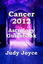 Cancer 2012 Astrology Guidebook ebook by Judy Joyce