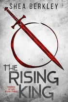 The Rising King ebook by Shea Berkley