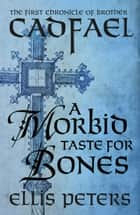 A Morbid Taste For Bones ebook by Ellis Peters