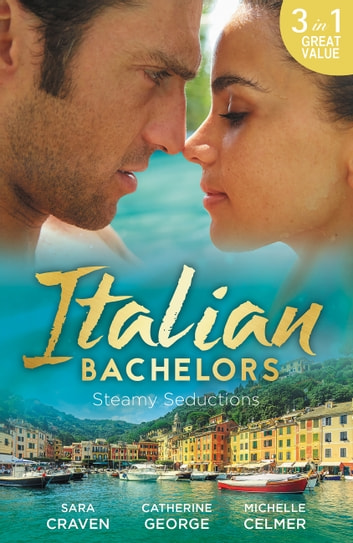 Italian Bachelors - Steamy Seductions - 3 Book Box Set 電子書 by Sara Craven,Catherine George,Michelle Celmer