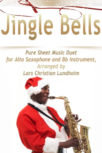 Jingle Bells Pure Sheet Music Duet for Alto Saxophone and Bb Instrument, Arranged by Lars Christian Lundholm ebook by Pure Sheet Music