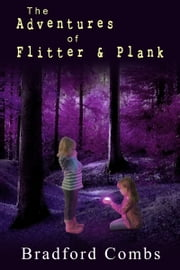 The Adventures of Flitter & Plank ebook by Bradford Combs