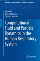 Computational Fluid and Particle Dynamics in the Human Respiratory System ebook by Jiyuan Tu, Kiao Inthavong, Goodarz Ahmadi