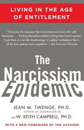 The Narcissism Epidemic - Living in the Age of Entitlement ebook by W. Keith Campbell, Ph.D.,Jean M. Twenge, Ph.D.